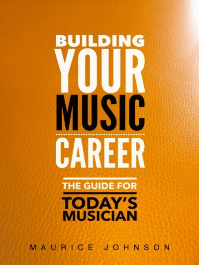 Building Your Music Career - by Maurice Johnson